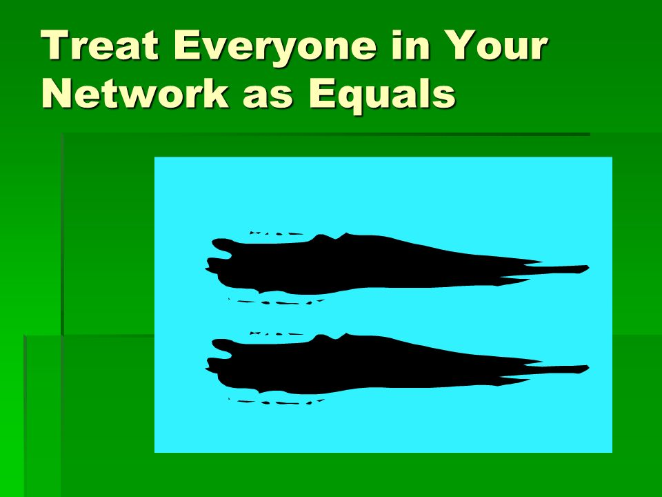 Treat Everyone in Your Network as Equals
