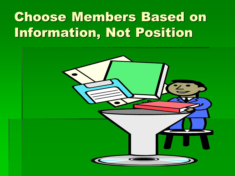 Choose Members Based on Information, Not Position