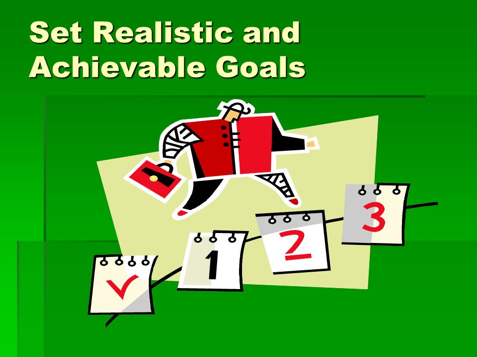 Set Realistic and Achievable Goals