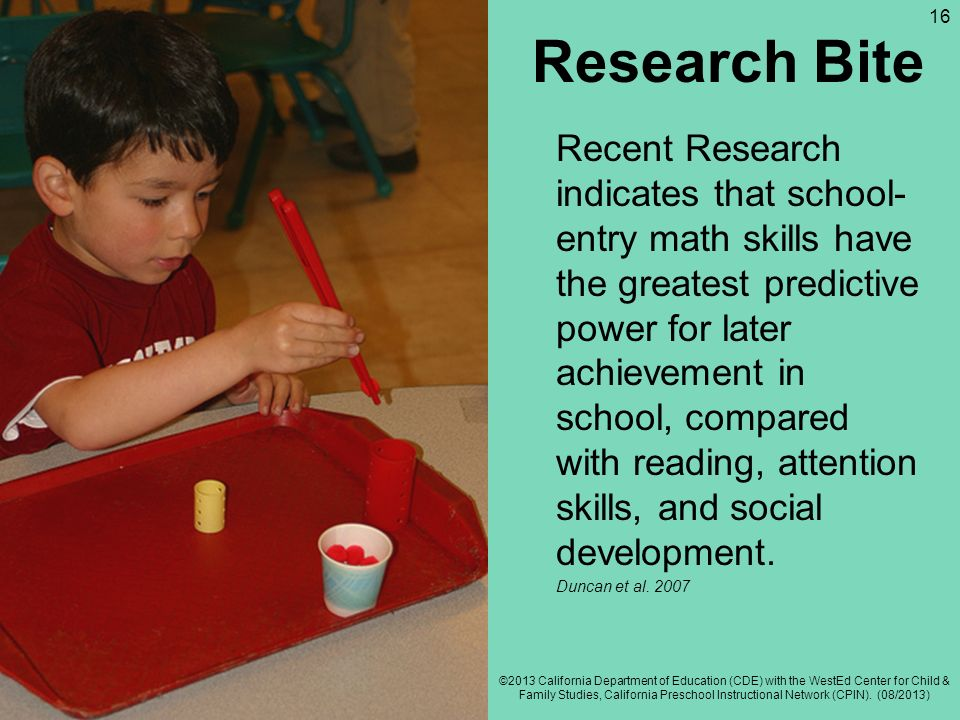 Research Bite Recent Research indicates that school- entry math skills have the greatest predictive power for later achievement in school, compared wi