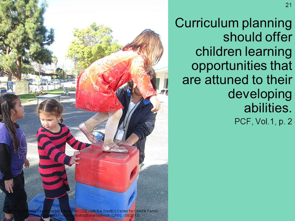 Framework Strategies Curriculum planning should offer children learning opportunities that are attuned to their developing abilities. PCF, Vol.1, p. 2