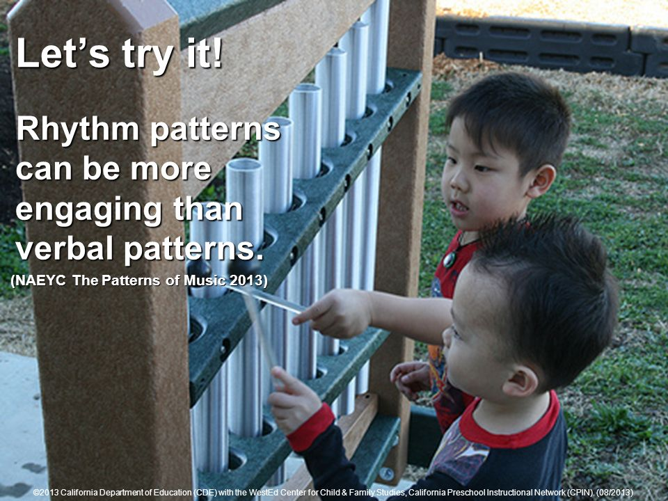 Lets try it! Rhythm patterns can be more engaging than verbal patterns. Rhythm patterns can be more engaging than verbal patterns. (NAEYC The Patterns