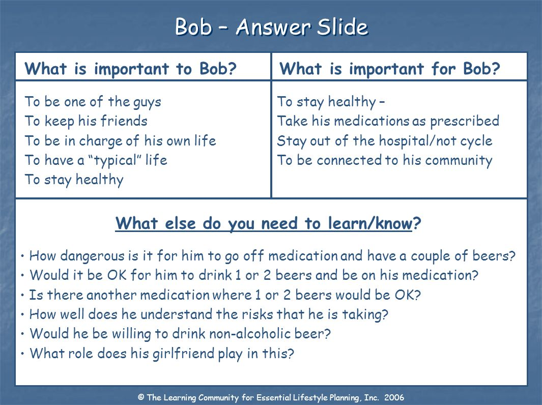 Bob – Answer Slide What is important to Bob? What is important for Bob? What else do you need to learn/know? To be one of the guys To keep his friends