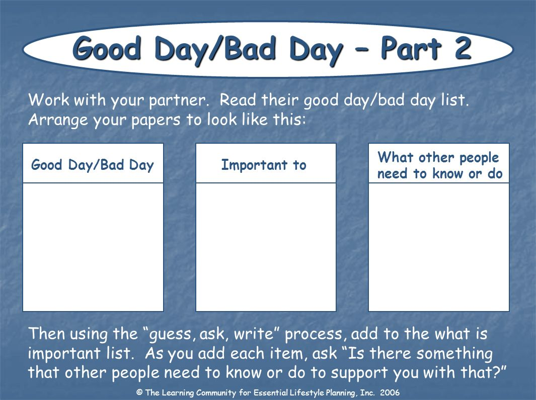 Good Day/Bad Day – Part 2 Work with your partner. Read their good day/bad day list. Arrange your papers to look like this: Then using the guess, ask,