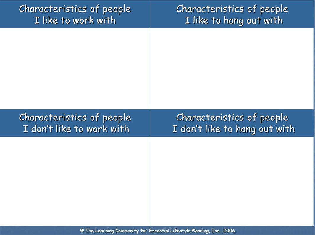 Characteristics of people I like to work with Characteristics of people I like to hang out with I like to hang out with Characteristics of people I do