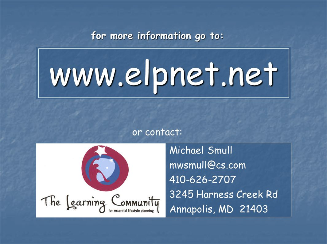 www.elpnet.netwww.elpnet.net for more information go to: Michael Smull mwsmull@cs.com 410-626-2707 3245 Harness Creek Rd Annapolis, MD 21403 or contac