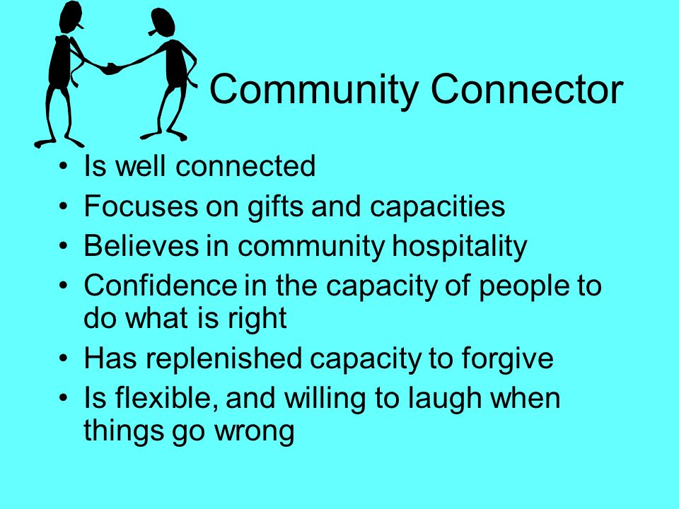 Characteristics of a Community Connector Confidence in understanding the person Trusts community members Has high expectations Trusts people to work o