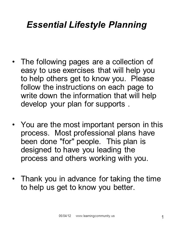 1 Essential Lifestyle Planning The following pages are a collection of easy to use exercises that will help you to help others get to know you.