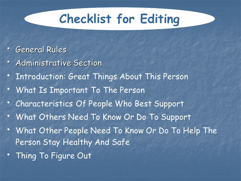 General Rules General Rules Administrative Section Administrative Section Introduction: Great Things About This Person What Is Important To The Person Characteristics Of People Who Best Support What Others Need To Know Or Do To Support What Other People Need To Know Or Do To Help The Person Stay Healthy And Safe Thing To Figure Out Checklist for Editing