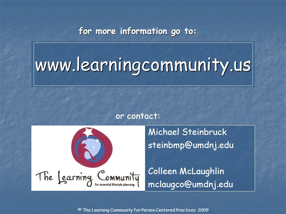 www.learningcommunity.uswww.learningcommunity.us for more information go to: Michael Steinbruck steinbmp@umdnj.edu Colleen McLaughlin mclaugco@umdnj.e