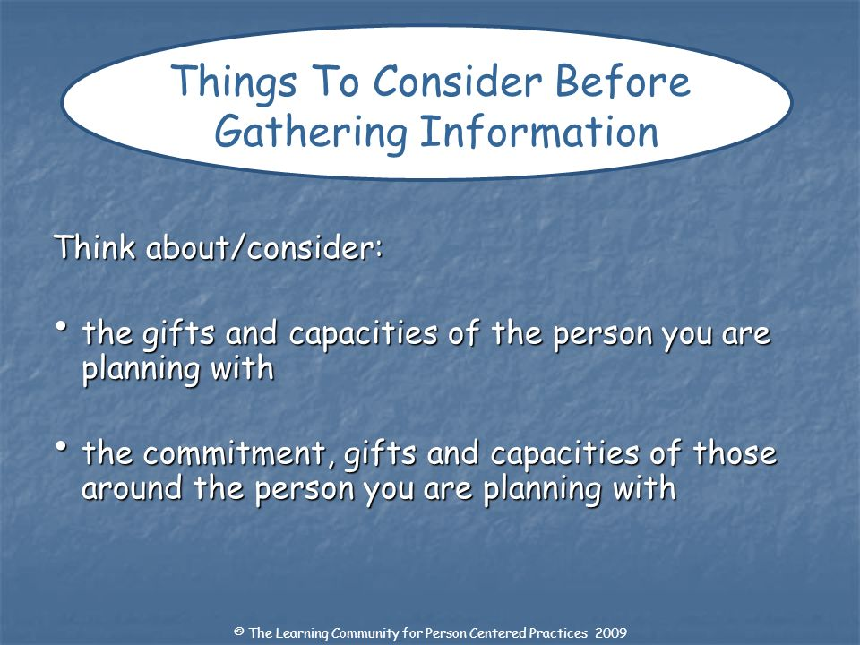 Think about/consider: the gifts and capacities of the person you are planning with the gifts and capacities of the person you are planning with the co