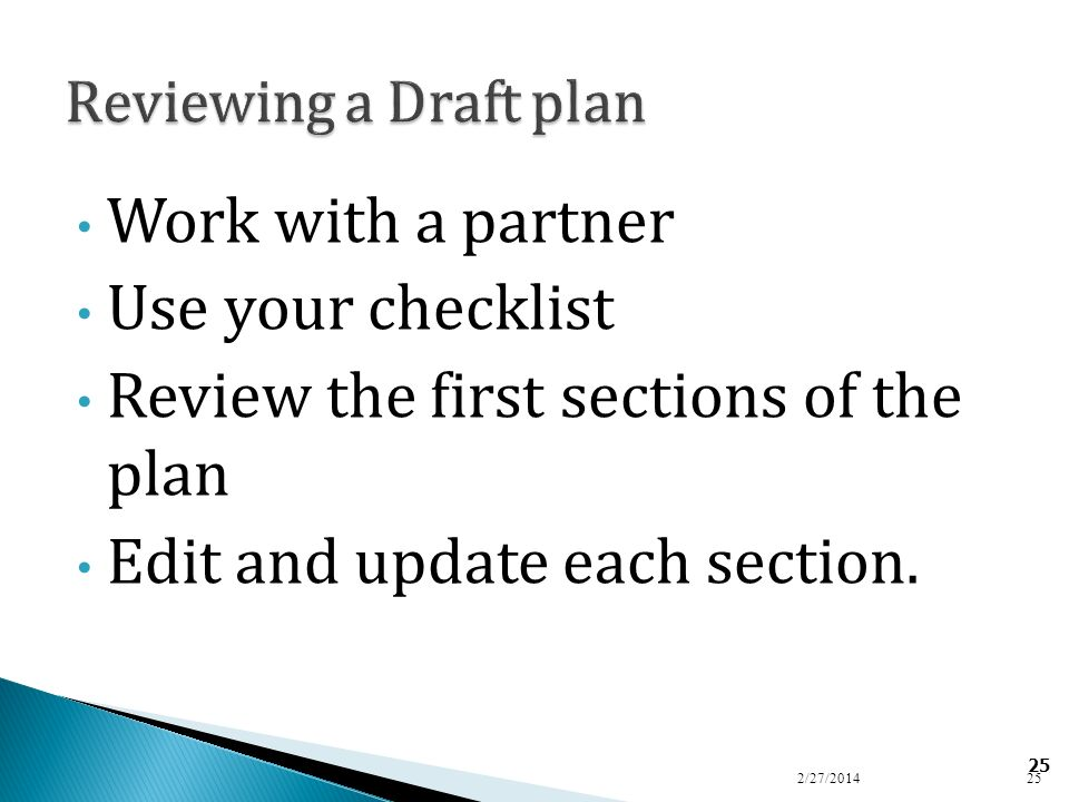 25 Work with a partner Use your checklist Review the first sections of the plan Edit and update each section. 2/27/201425