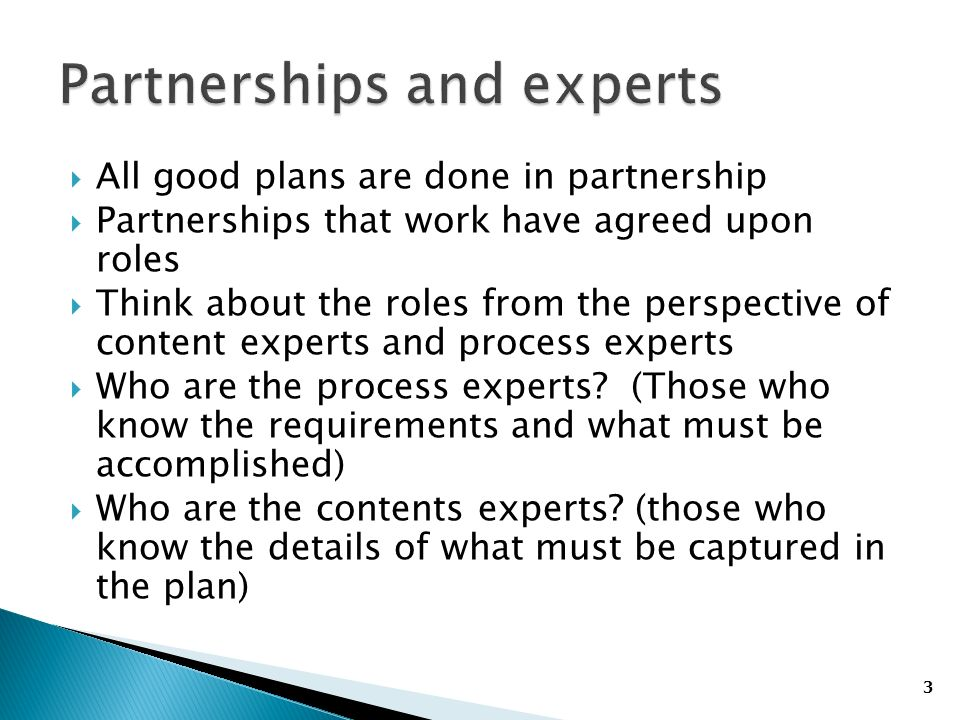 3 All good plans are done in partnership Partnerships that work have agreed upon roles Think about the roles from the perspective of content experts a