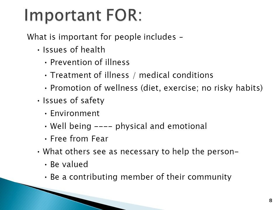 8 What is important for people includes – Issues of health Prevention of illness Treatment of illness / medical conditions Promotion of wellness (diet