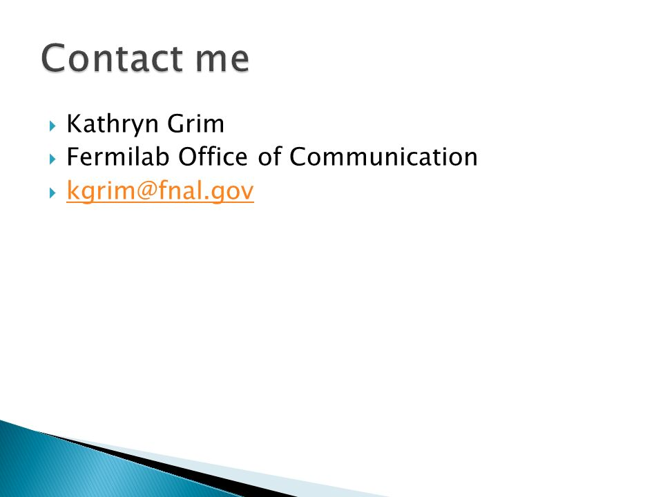 Kathryn Grim Fermilab Office of Communication kgrim@fnal.gov