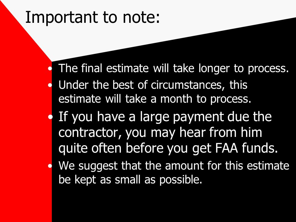 Final Payment Estimates For a final payment estimate there are several additional steps to be taken and several items which must be submitted to NDA/FAA.