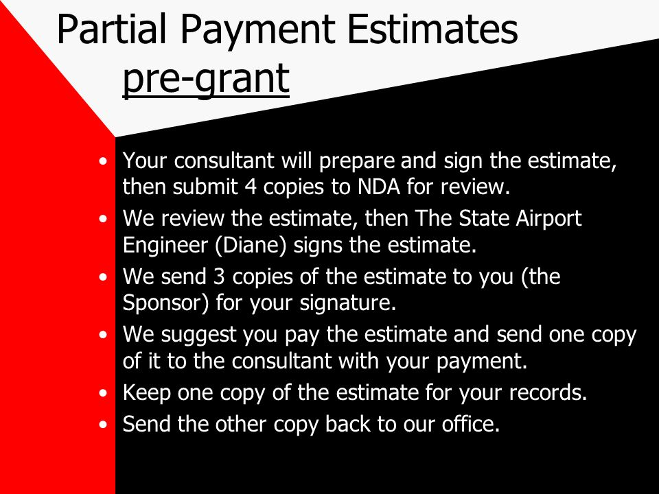 Partial Payment Estimates pre-grant Your consultant will prepare and sign the estimate, then submit 4 copies to NDA for review.