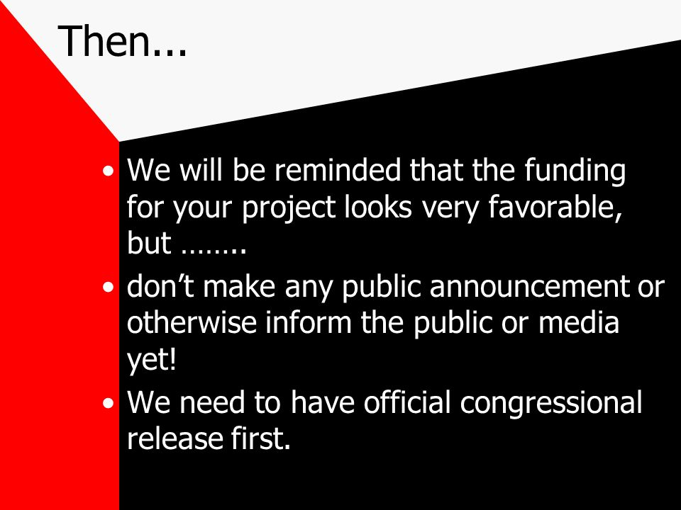 Then...We will be reminded that the funding for your project looks very favorable, but ……..