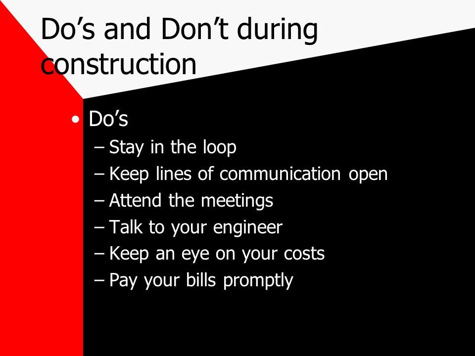 Dos and Dont during construction Dos –Authorize someone to sign for the authority –Send in project costs –Set up a system and keep track of your paperwork.