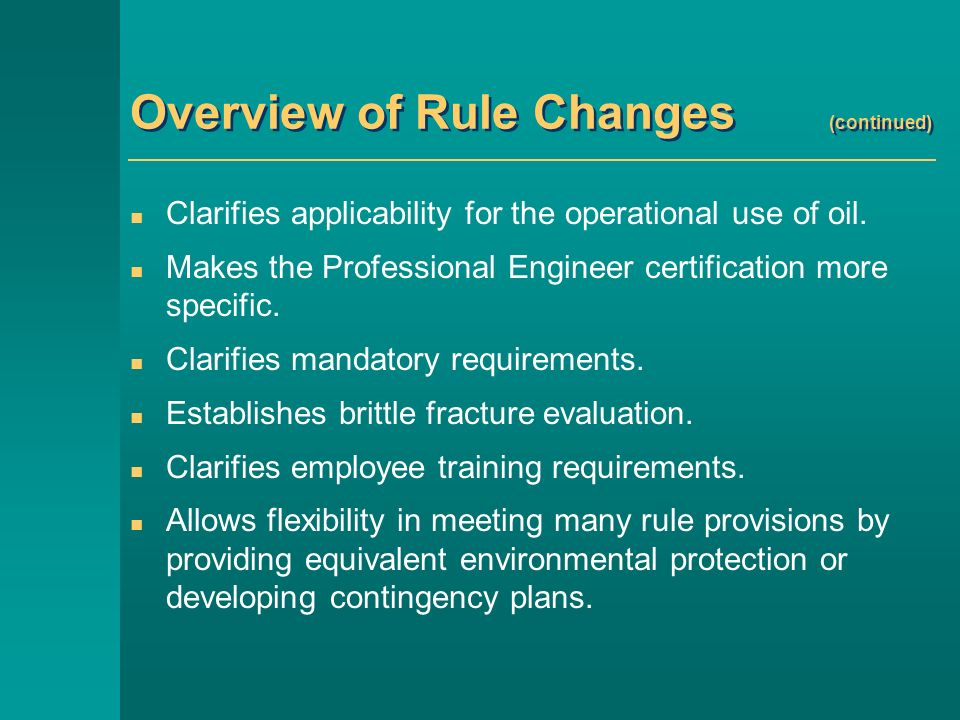Overview of Rule Changes (continued) Clarifies applicability for the operational use of oil.