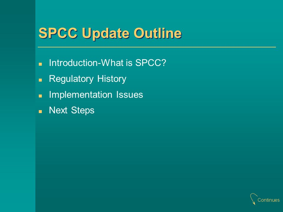 SPCC Rule Timeline (continued) 2002Final Rule: SPCC Rule Amendments Incorporates many of the proposed modifications.