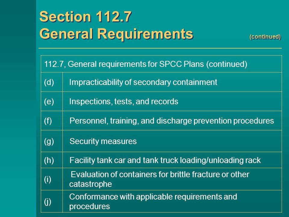 Subparts B and C Specific Facility Requirements Sections 112.8 and 112.12 – Onshore Facilities (excluding production facilities) Facility drainage – 112.8(b) and 112.12(b) Bulk storage containers – 112.8(c) and 112.12(c) Facility transfer operations – 112.8(d) and 112.12(d) Section 112.9 – Oil Production Facilities (onshore) Section 112.10 – Oil Drilling and Workover Facilities (onshore) Section 112.11 – Oil Drilling, Production, or Workover Facilities (offshore)