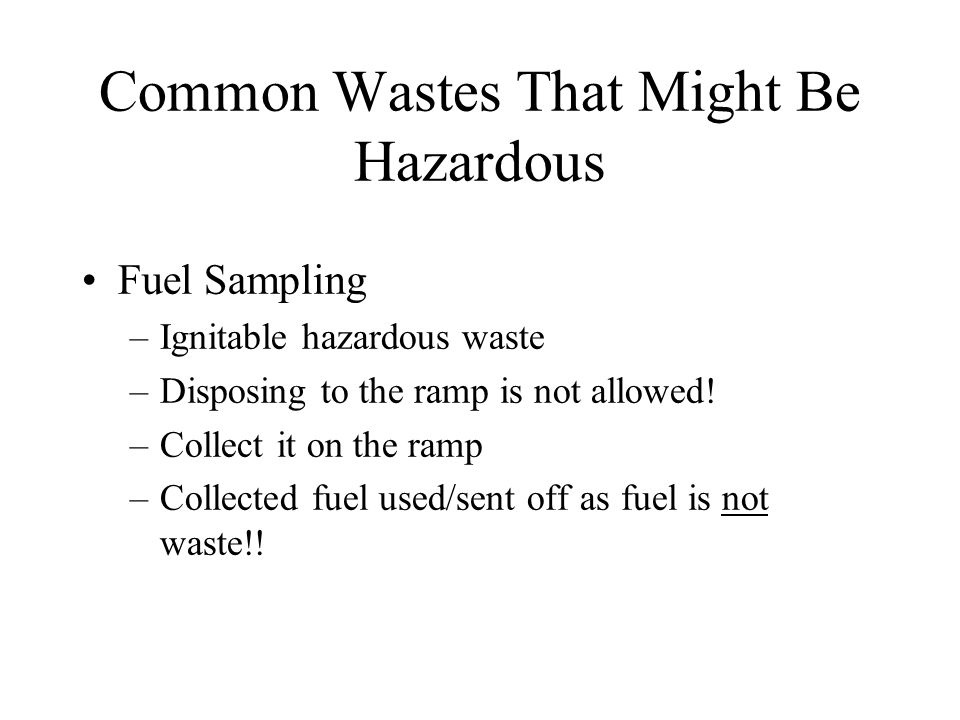 Common Wastes That Might Be Hazardous Many Solvents – not all –Spent or disposed –Cleaning & painting –Most ignitable –Many F-listed Methylene chloride, toluene, acetone, tetrachloroethylene, etc.
