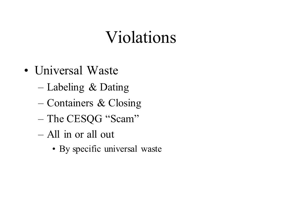 Violations Storage over 90/180 (270) days (Ch 9 & 10) –LQG/SQG Improper disposal (Ch 4) –SQG & LQG –CESQG rarely (> 43 lbs/day to a landfill) Weekly inspections (Ch 9 & 10) –SQG & LQG