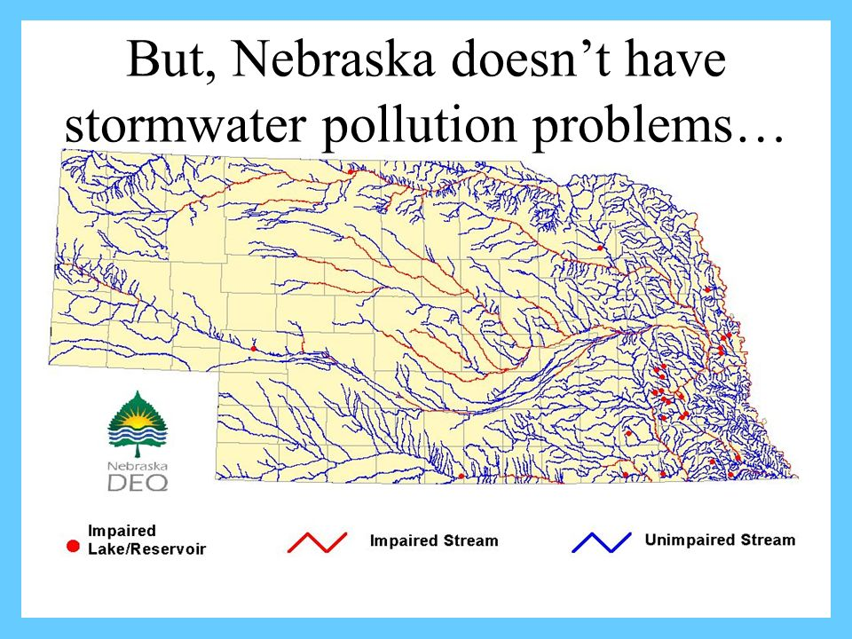 But, Nebraska doesnt have stormwater pollution problems…