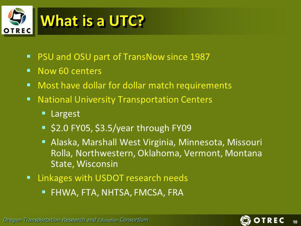 10 Oregon Transportation Research and Education Consortium What is a UTC.