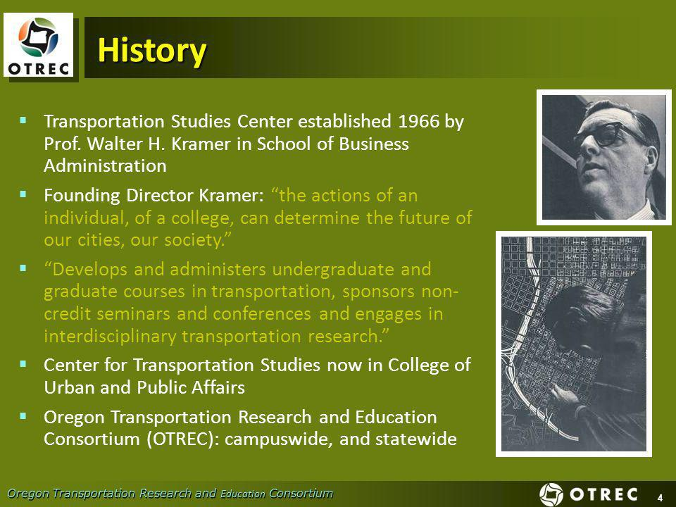 4 Oregon Transportation Research and Education Consortium History Transportation Studies Center established 1966 by Prof.