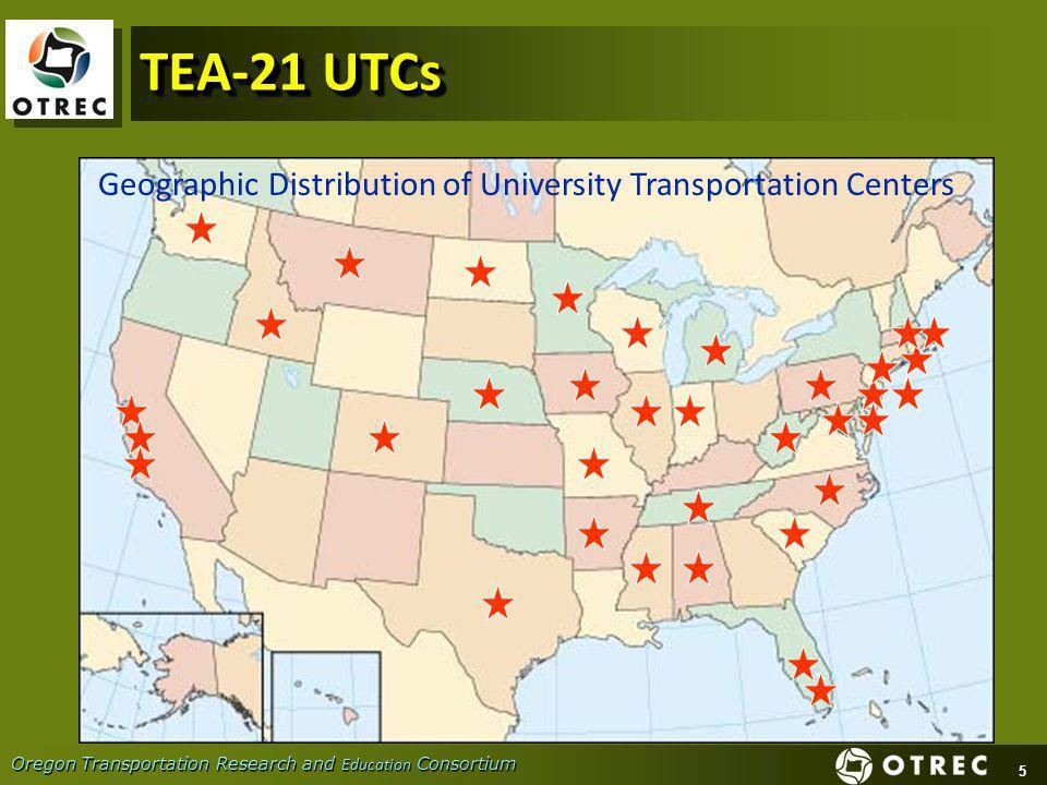 5 Oregon Transportation Research and Education Consortium TEA-21 UTCs Geographic Distribution of University Transportation Centers