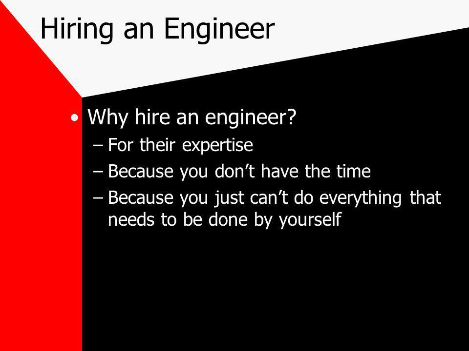 Why hire an engineer.