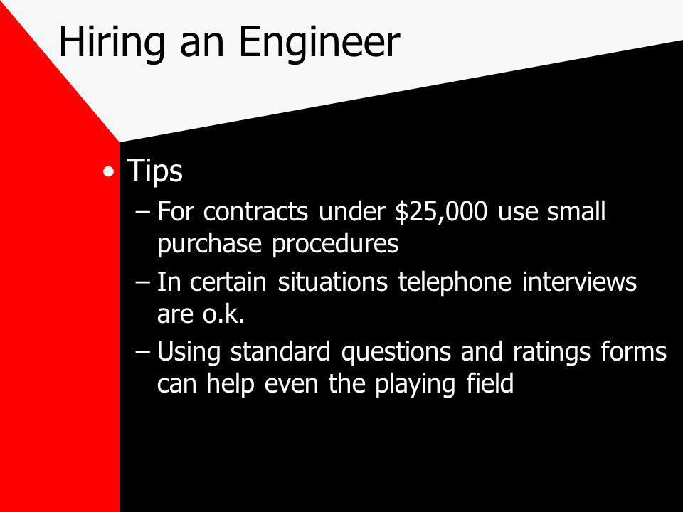 Hiring an Engineer Tips –For contracts under $25,000 use small purchase procedures –In certain situations telephone interviews are o.k.