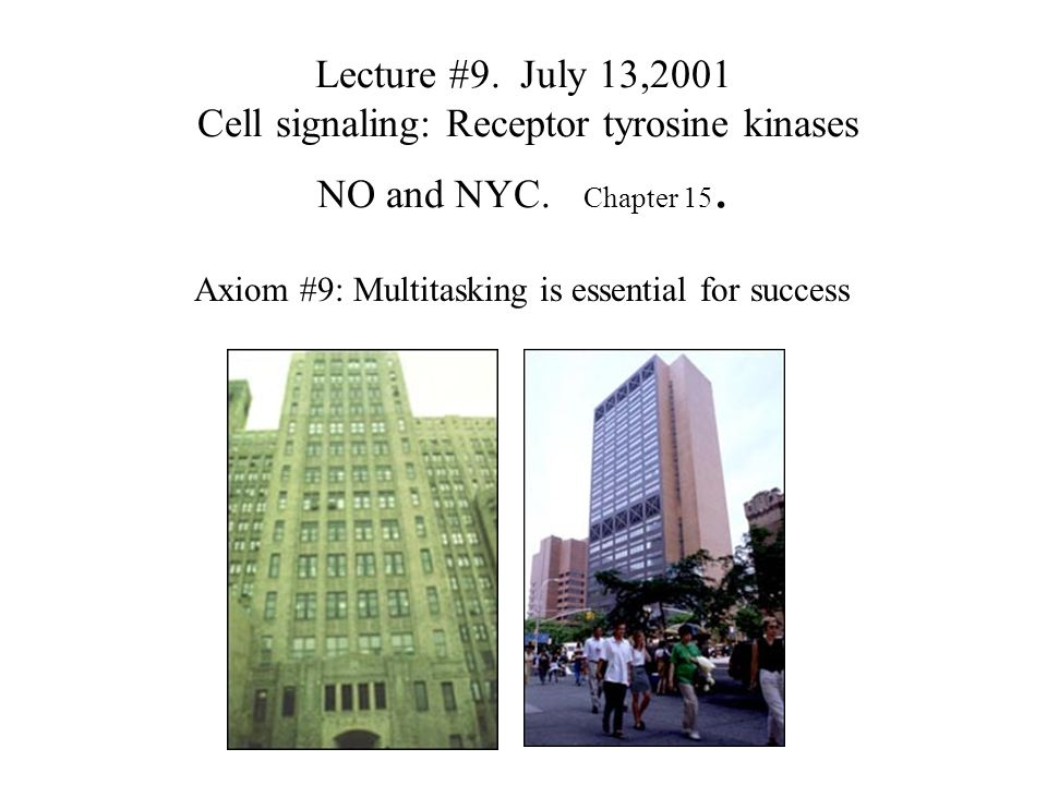 Lecture #9. July 13,2001 Cell signaling: Receptor tyrosine kinases NO and NYC. Chapter 15. Axiom #9: Multitasking is essential for success