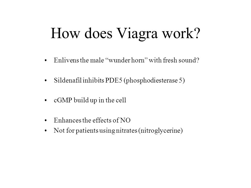 How does Viagra work? Enlivens the male wunder horn with fresh sound? Sildenafil inhibits PDE5 (phosphodiesterase 5) cGMP build up in the cell Enhance