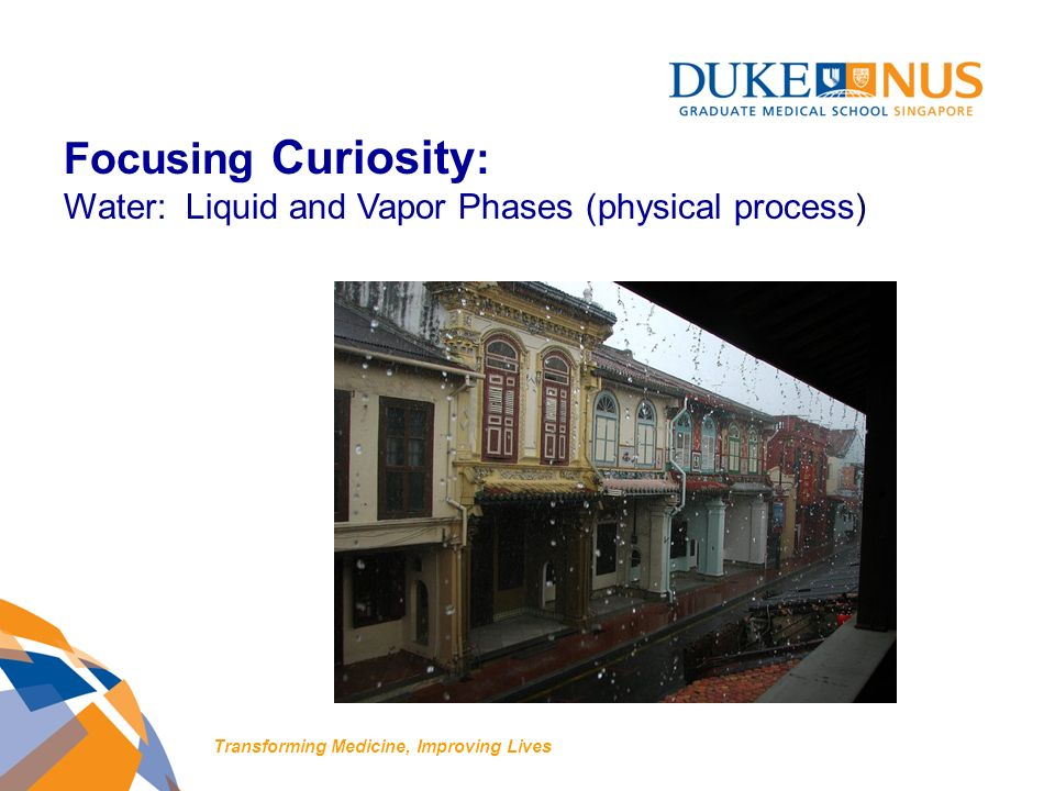 Focusing Curiosity : Water: Liquid and Vapor Phases (physical process) Transforming Medicine, Improving Lives