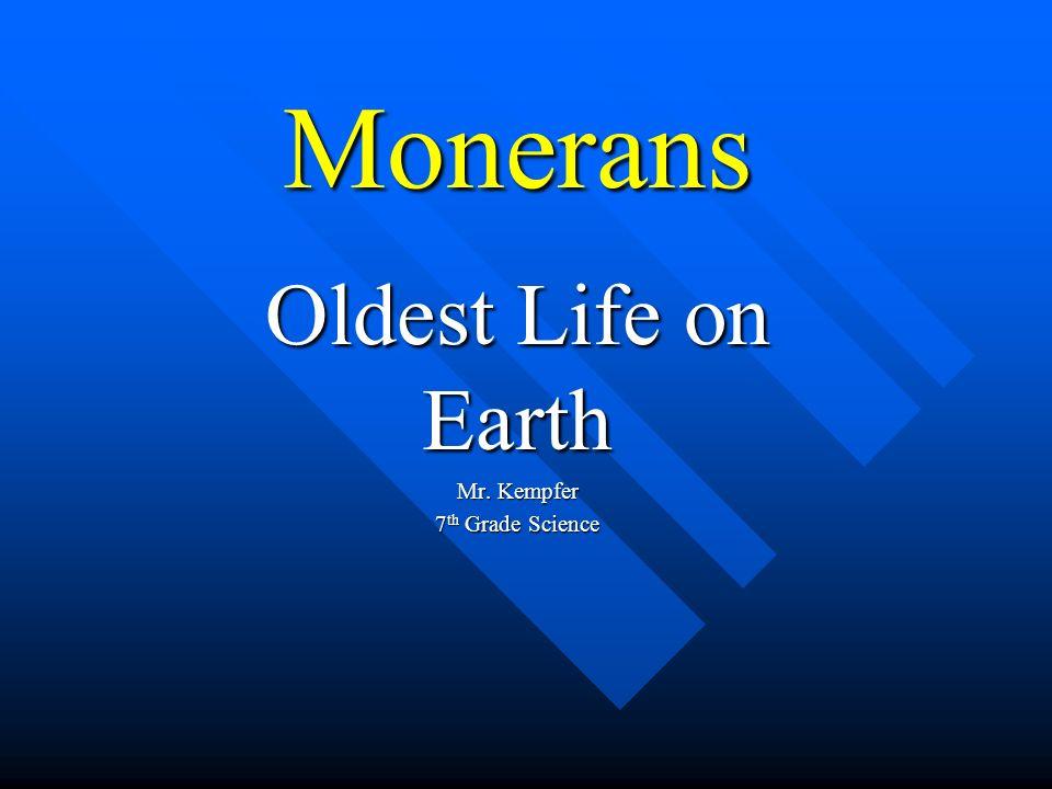 Monerans Oldest Life on Earth Mr. Kempfer 7 th Grade Science