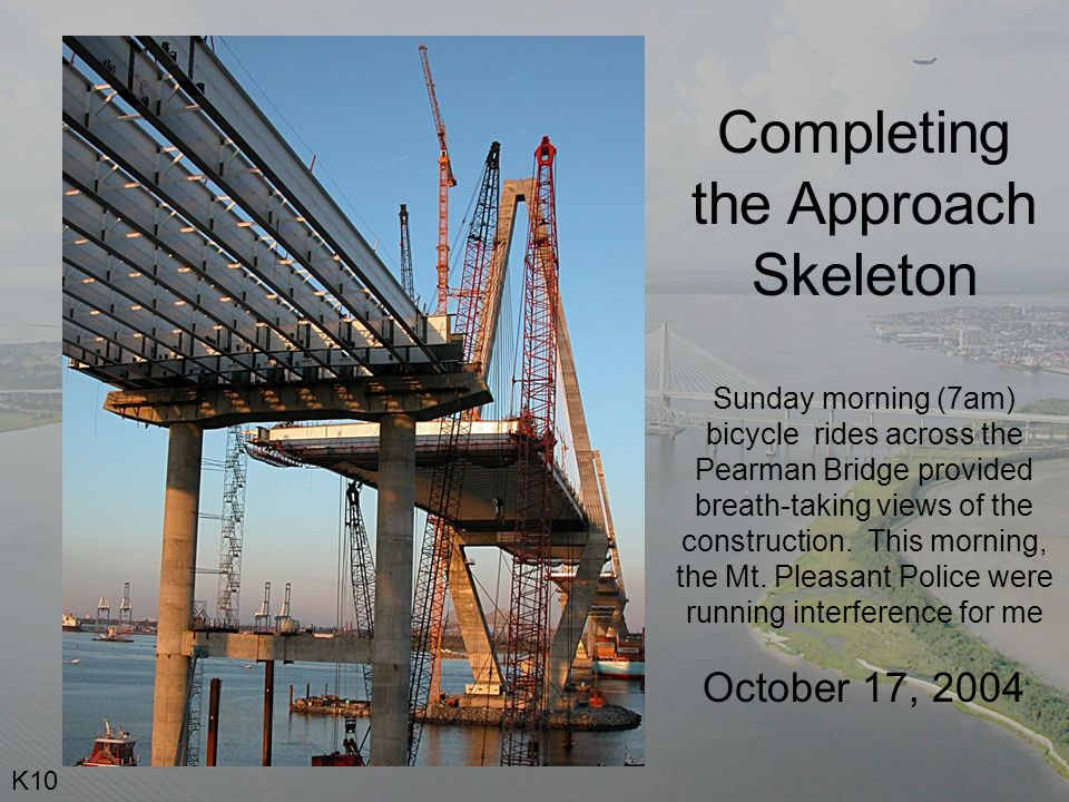 Completing the Approach Skeleton Sunday morning (7am) bicycle rides across the Pearman Bridge provided breath-taking views of the construction.