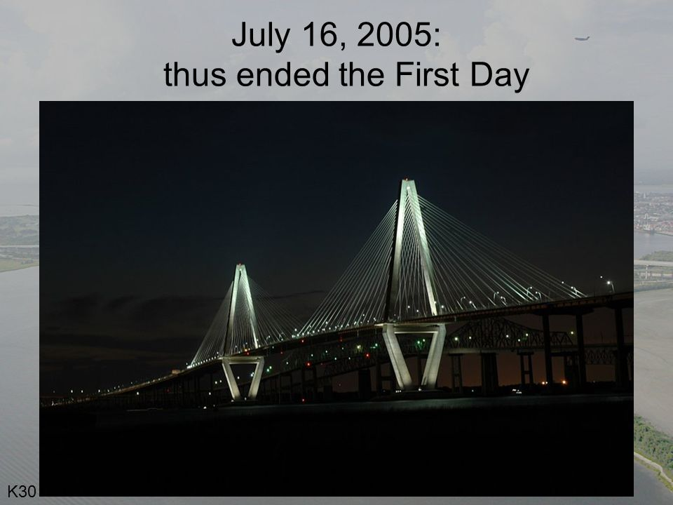July 16, 2005: thus ended the First Day K30