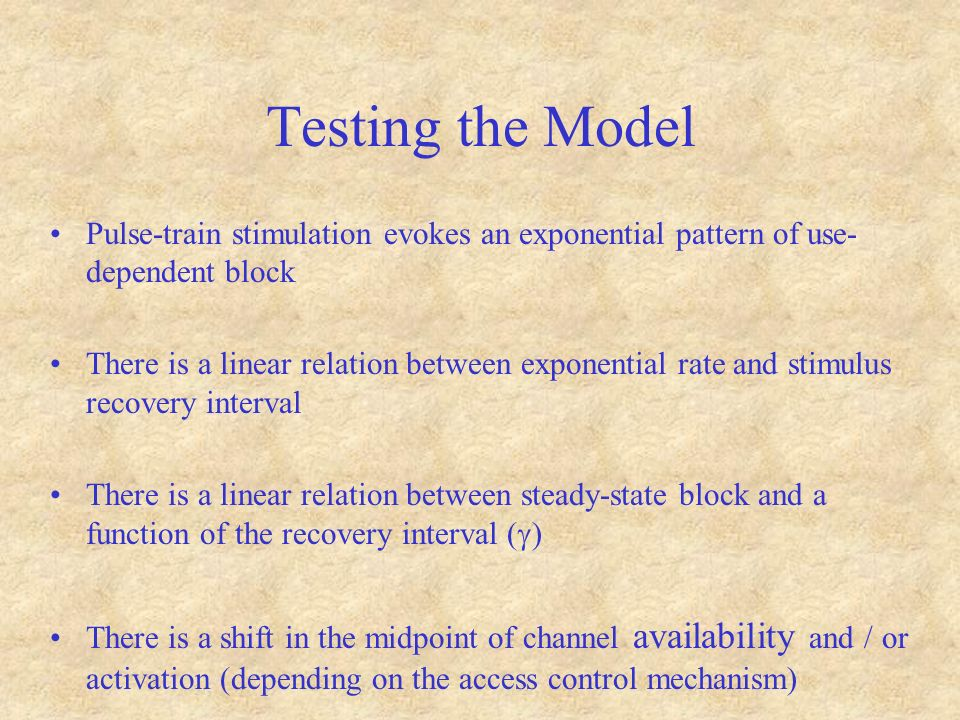 Testing the Model Pulse-train stimulation evokes an exponential pattern of use- dependent block There is a linear relation between exponential rate and stimulus recovery interval There is a linear relation between steady-state block and a function of the recovery interval ( ) There is a shift in the midpoint of channel availability and / or activation (depending on the access control mechanism)