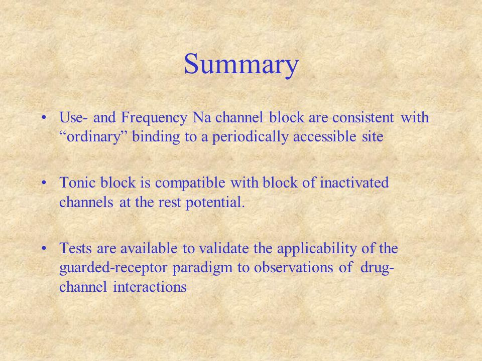 Summary Use- and Frequency Na channel block are consistent with ordinary binding to a periodically accessible site Tonic block is compatible with block of inactivated channels at the rest potential.