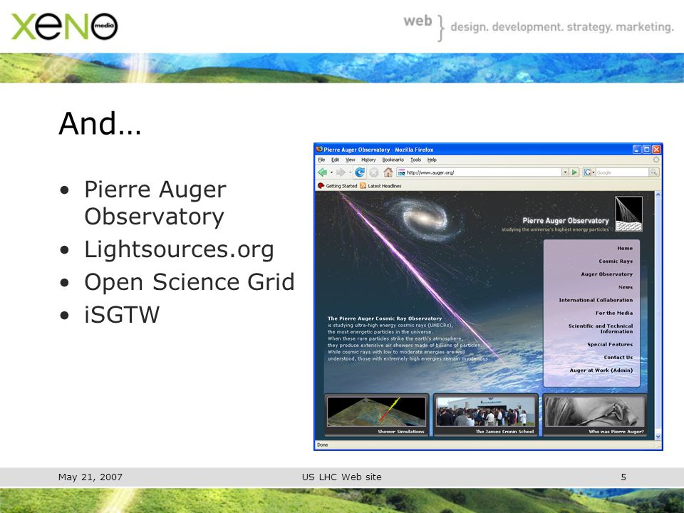 May 21, 2007US LHC Web site5 And… Pierre Auger Observatory Lightsources.org Open Science Grid iSGTW