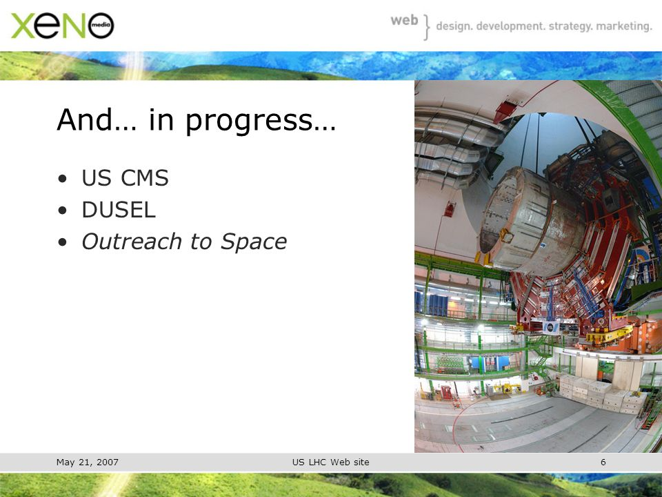 May 21, 2007US LHC Web site7 US LHC Web site -- Goals Highlight the important period of discovery at hand.