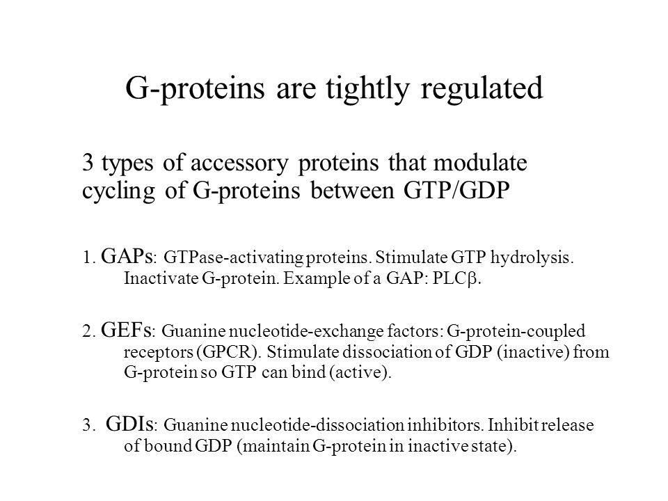 G-proteins are tightly regulated 3 types of accessory proteins that modulate cycling of G-proteins between GTP/GDP 1. GAPs : GTPase-activating protein