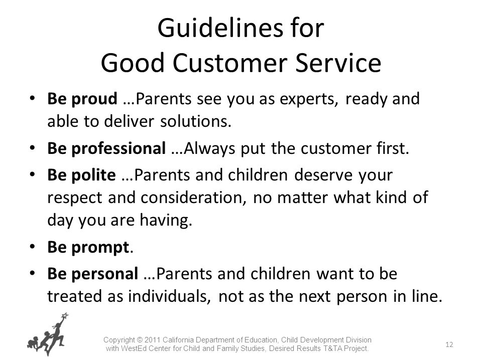 12 Guidelines for Good Customer Service Be proud …Parents see you as experts, ready and able to deliver solutions.