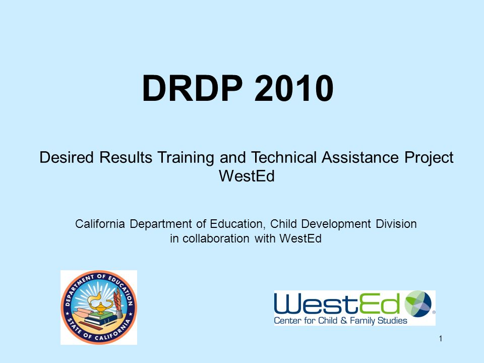 1 DRDP 2010 California Department of Education, Child Development Division in collaboration with WestEd Desired Results Training and Technical Assista