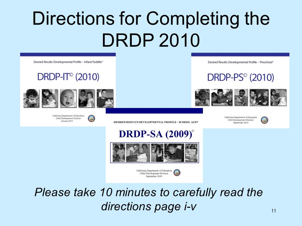 11 Directions for Completing the DRDP 2010 Please take 10 minutes to carefully read the directions page i-v