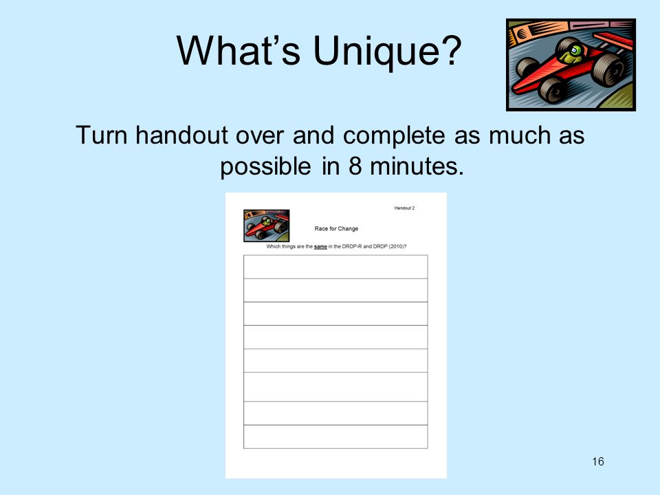 16 Whats Unique? Turn handout over and complete as much as possible in 8 minutes.
