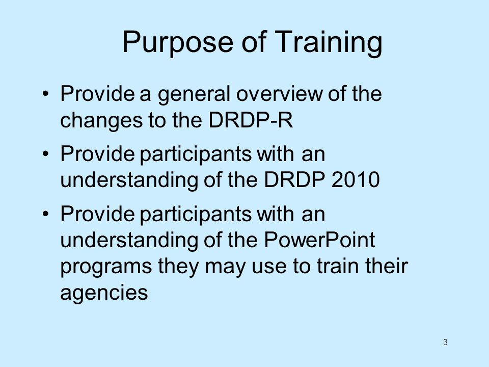 3 Purpose of Training Provide a general overview of the changes to the DRDP-R Provide participants with an understanding of the DRDP 2010 Provide part